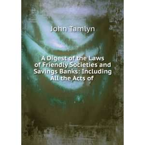 and Savings Banks Including All the Acts of . John Tamlyn Books