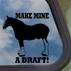 Make Mine A Draft Black Decal Horse Truck Window Sticker