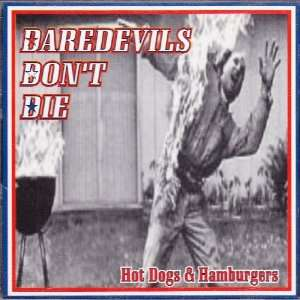 Hot Dogs & Hamburgers Daredevils Dont Die Music