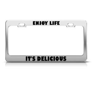 Enjoy Life ItS Delicious Humor license plate frame Stainless Metal