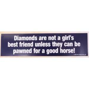 Diamonds are not a Girls Best Friend Bumper Sticker