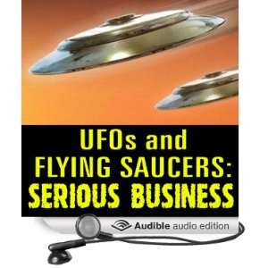 UFOs and Flying Saucers Serious Business (Audible Audio